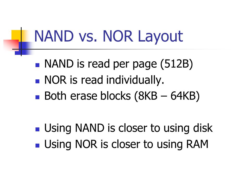 NAND vs. NOR Layout NAND is read per page (512B)