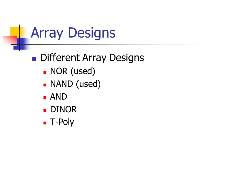 Array Designs Different Array Designs NOR (used) NAND (used) AND DINOR