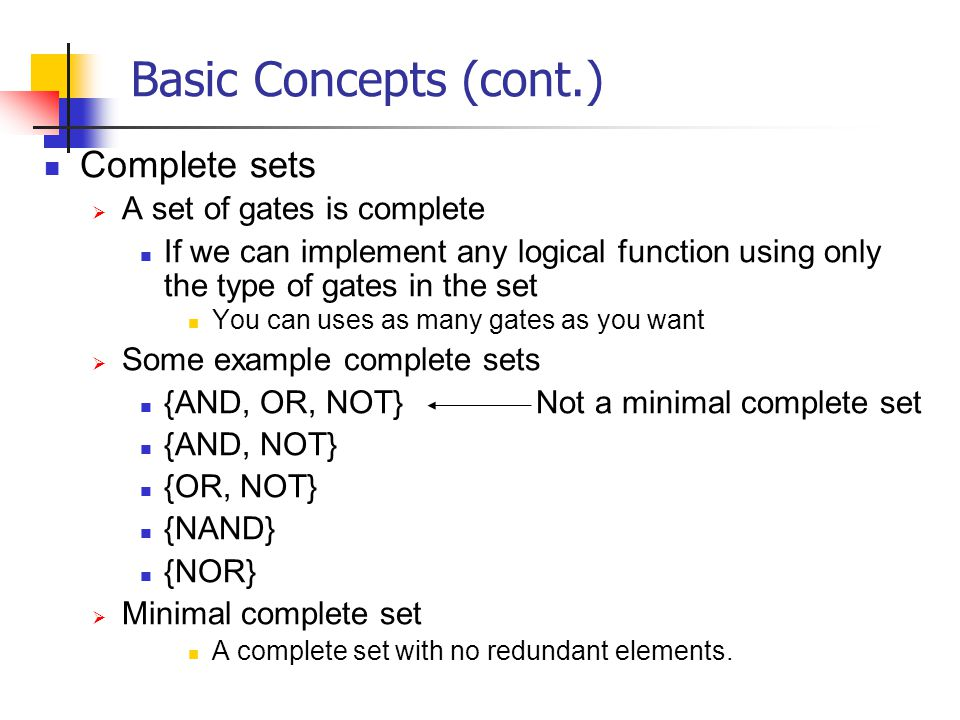 Basic Concepts (cont.) Complete sets A set of gates is complete