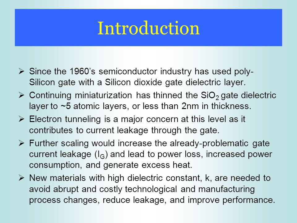 Introduction Since the 1960's semiconductor industry has used poly-Silicon gate with a Silicon dioxide gate dielectric layer.