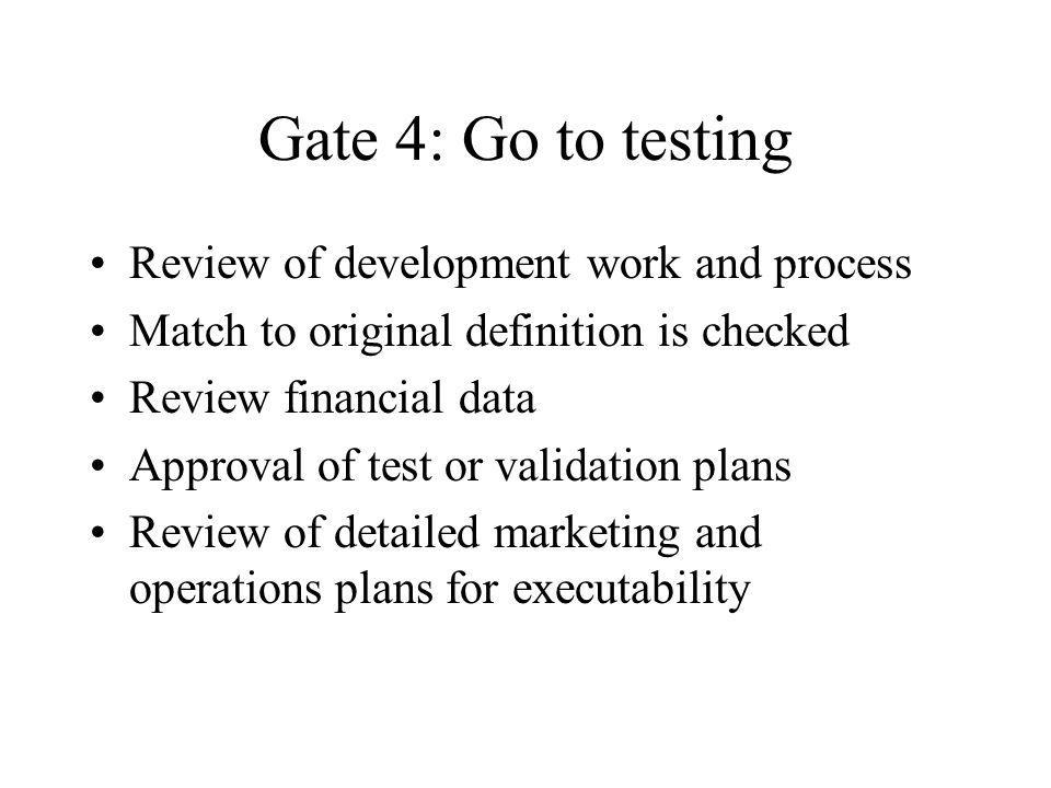 Gate 4: Go to testing Review of development work and process