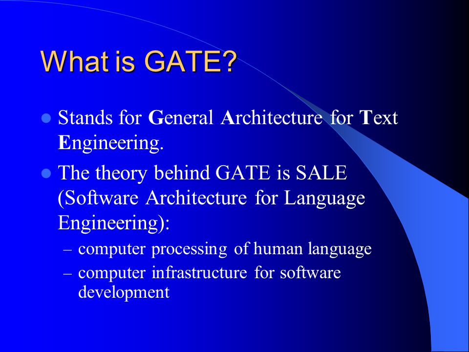 What is GATE Stands for General Architecture for Text Engineering.