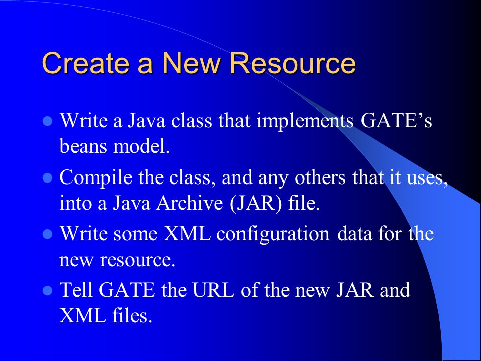 Create a New Resource Write a Java class that implements GATE's beans model.