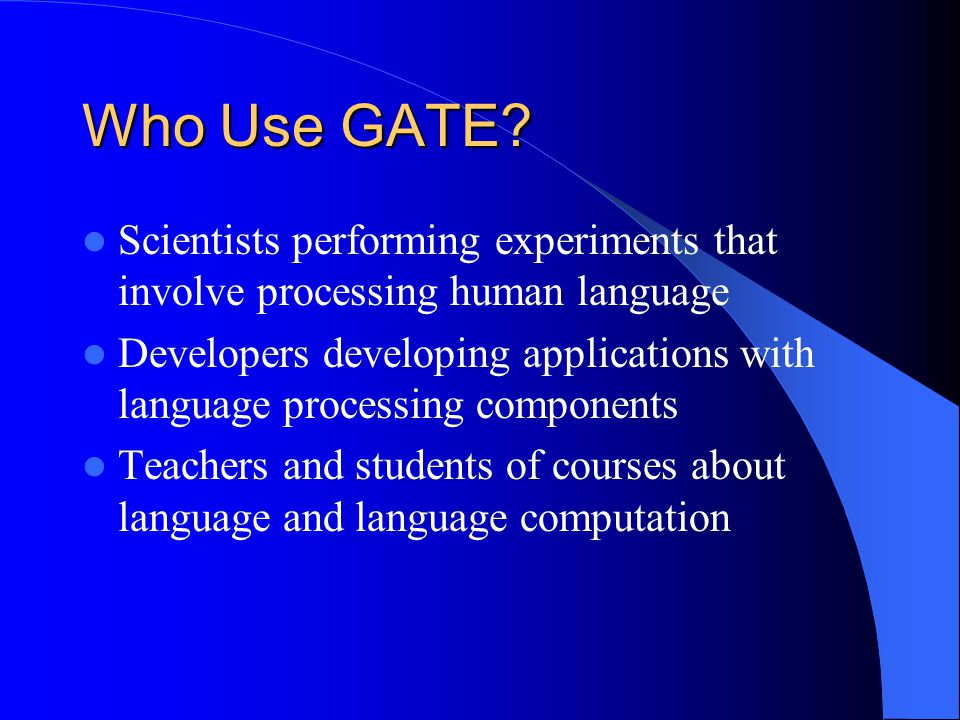 Who Use GATE Scientists performing experiments that involve processing human language.