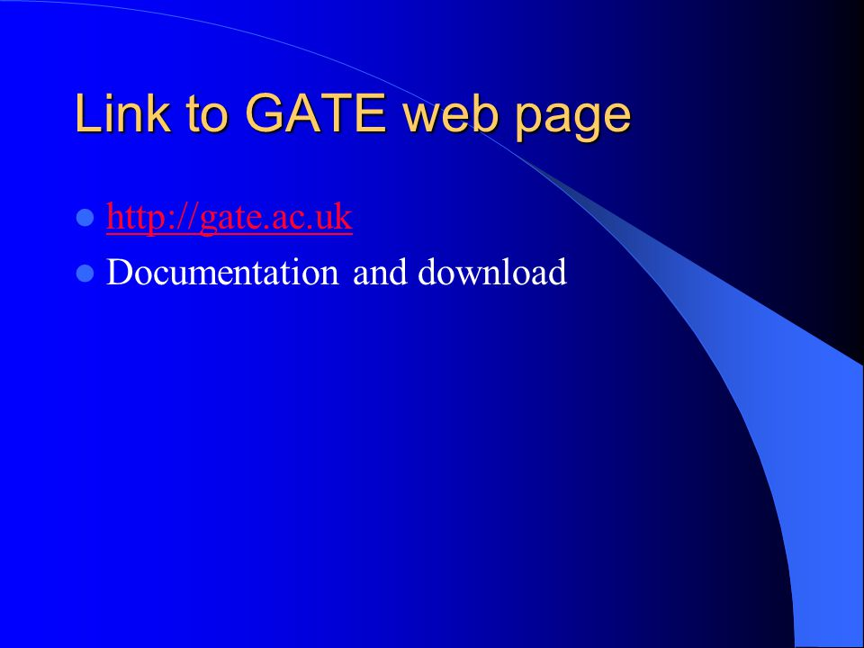 Link to GATE web page http://gate.ac.uk Documentation and download