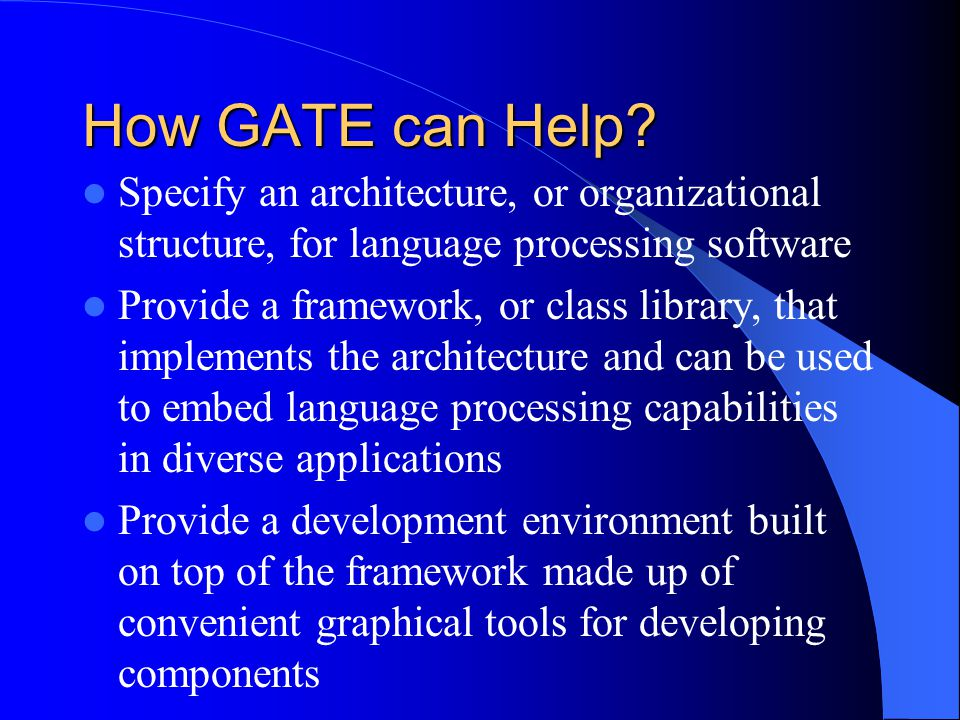 How GATE can Help Specify an architecture, or organizational structure, for language processing software.