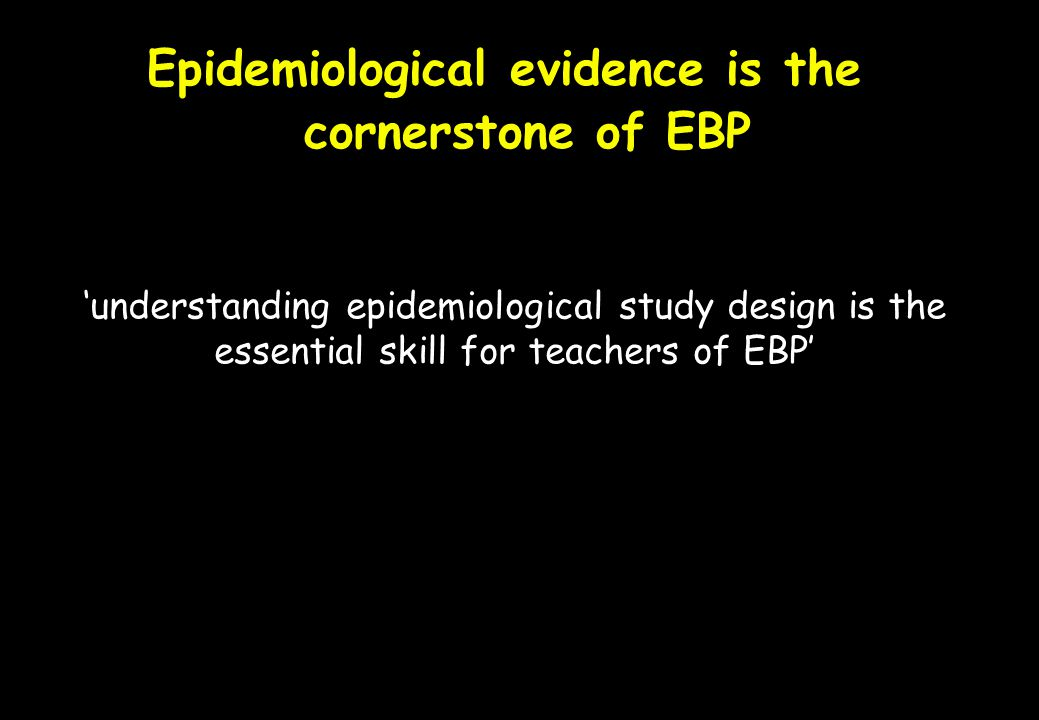 Epidemiological evidence is the cornerstone of EBP