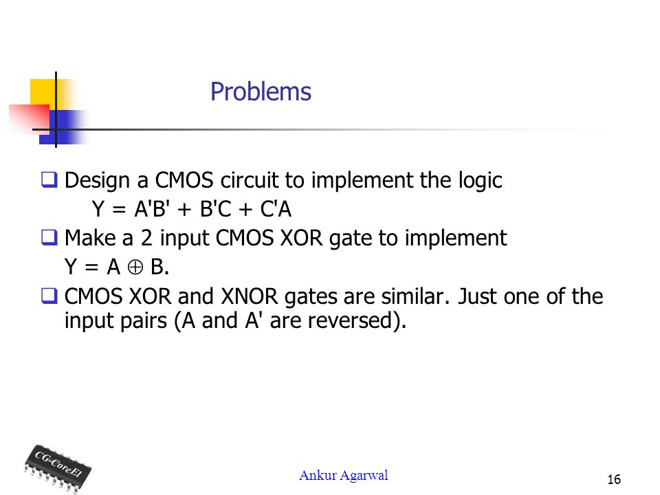 Problems Design a CMOS circuit to implement the logic