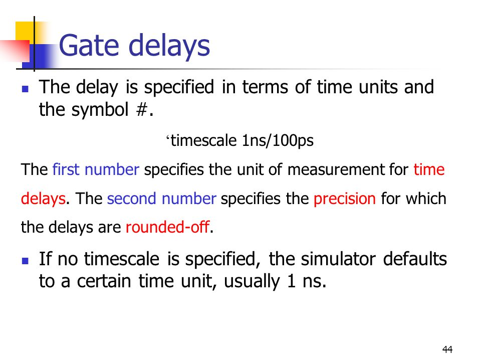 Gate delays The delay is specified in terms of time units and the symbol #. 'timescale 1ns/100ps.