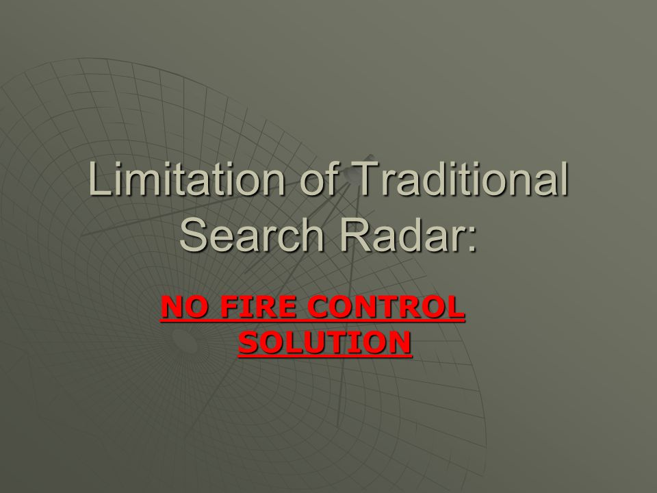 Limitation of Traditional Search Radar: