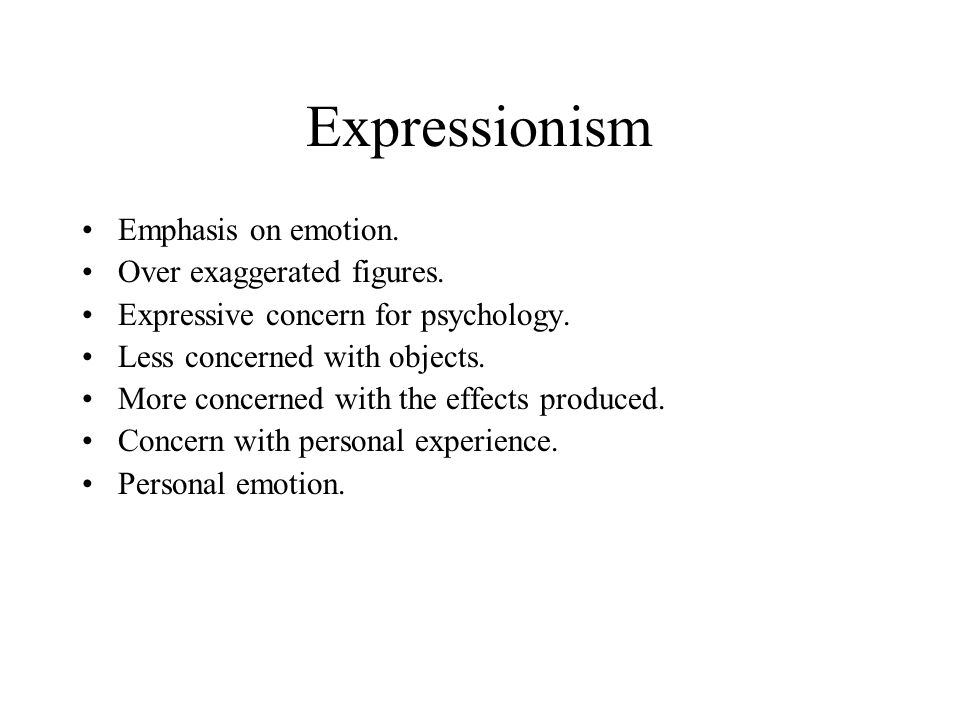 Expressionism Emphasis on emotion. Over exaggerated figures.
