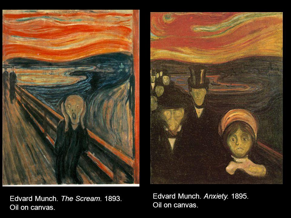 Edvard Munch. Anxiety. 1895. Oil on canvas. Edvard Munch. The Scream. 1893. Oil on canvas.