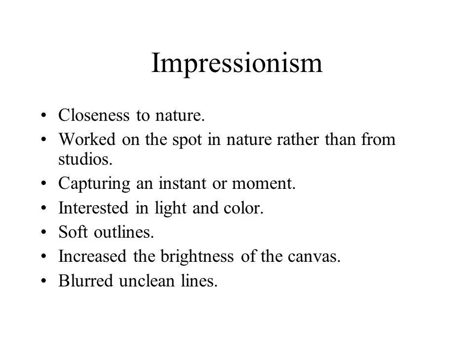 Impressionism Closeness to nature.