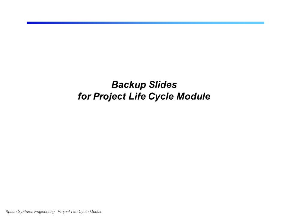 Backup Slides for Project Life Cycle Module