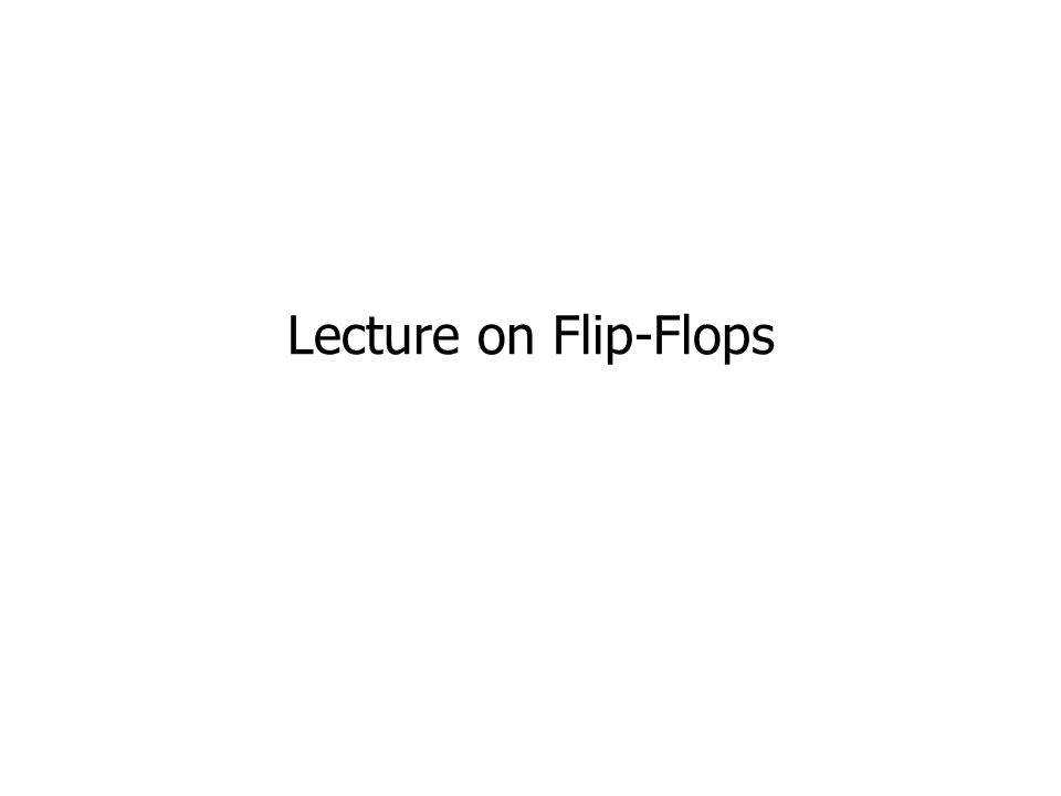 Lecture on Flip-Flops
