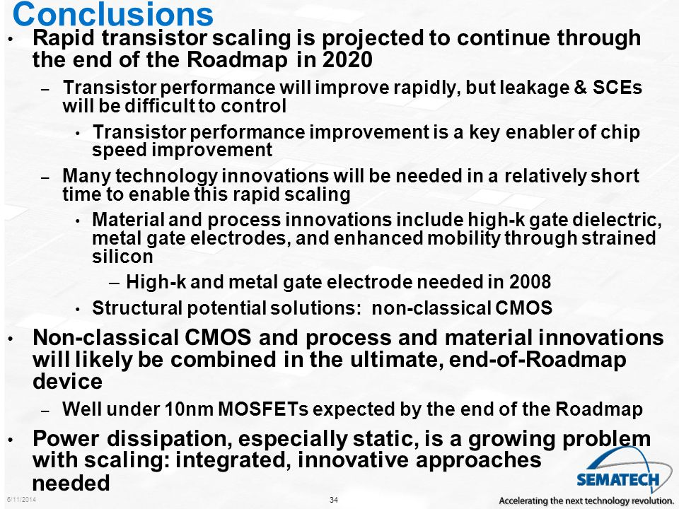 Conclusions Rapid transistor scaling is projected to continue through the end of the Roadmap in