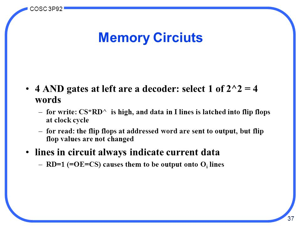 Memory Circiuts 4 AND gates at left are a decoder: select 1 of 2^2 = 4 words.