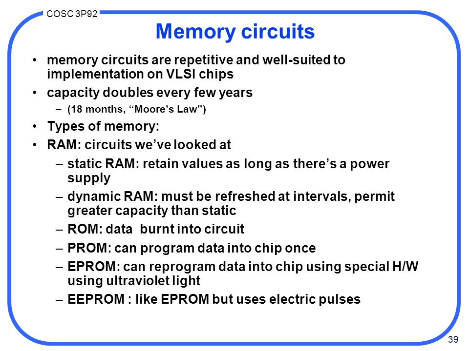 Memory circuits memory circuits are repetitive and well-suited to implementation on VLSI chips. capacity doubles every few years.