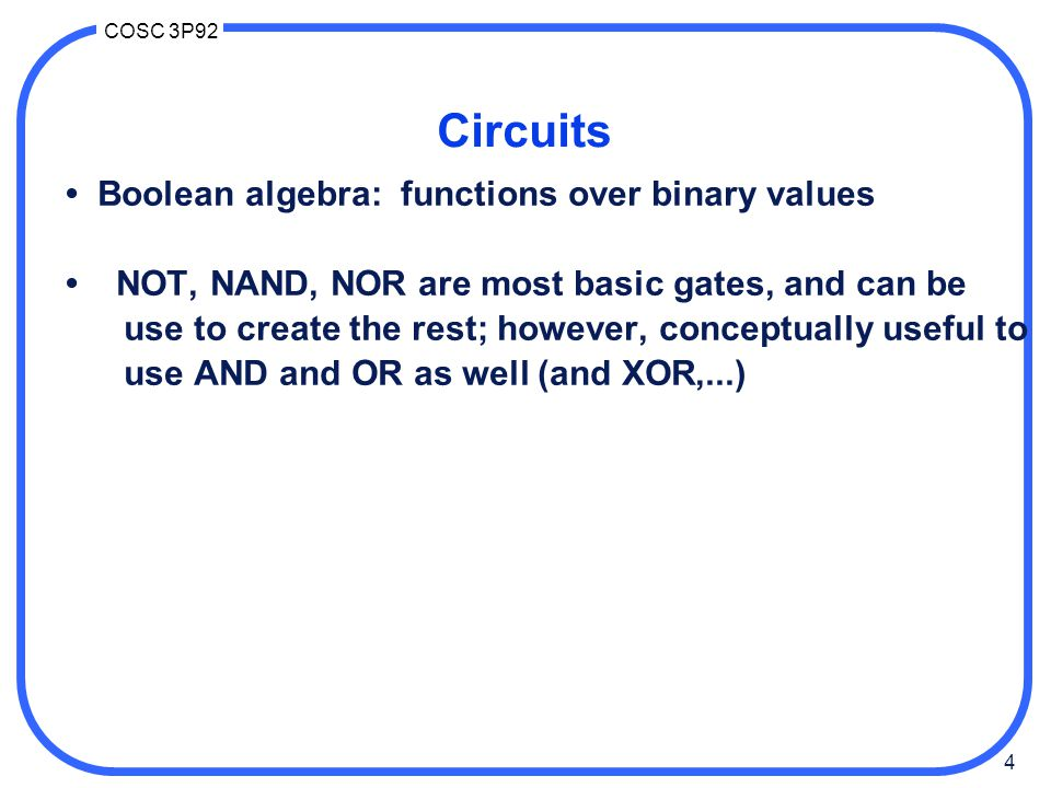 Circuits • Boolean algebra: functions over binary values