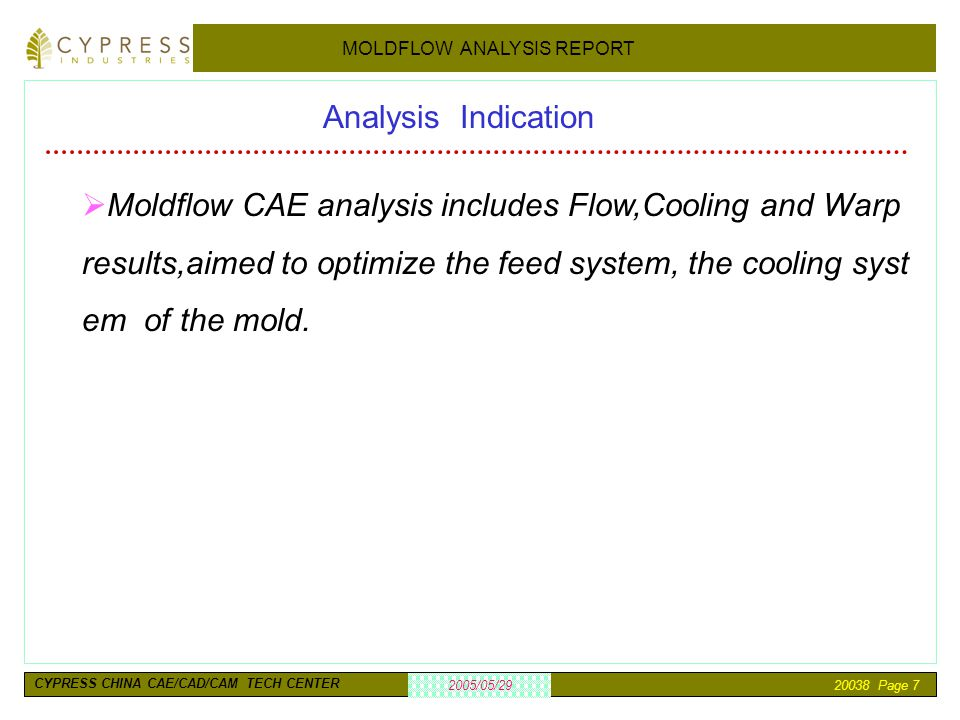 Analysis Indication Moldflow CAE analysis includes Flow,Cooling and Warp results,aimed to optimize the feed system, the cooling system of the mold.