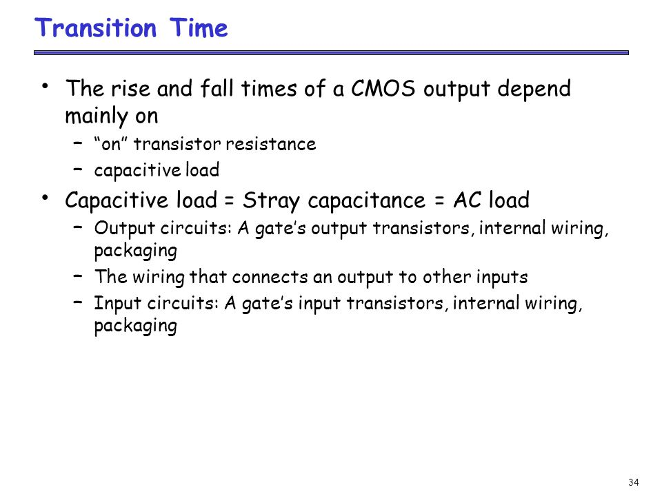 Transition Time The rise and fall times of a CMOS output depend mainly on. on transistor resistance.