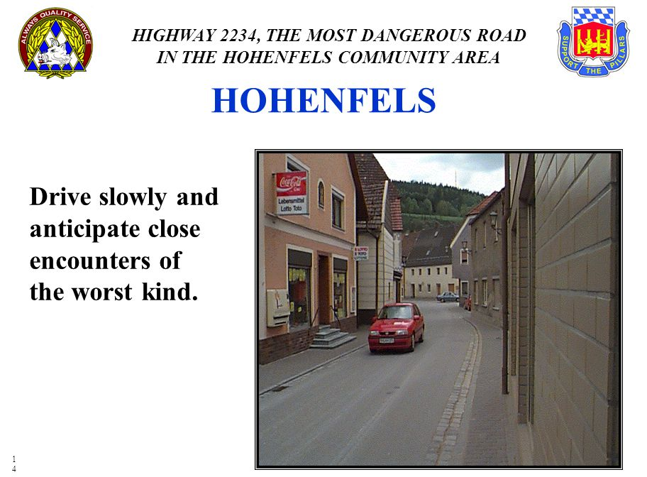 HOHENFELS Drive slowly and anticipate close encounters of the worst kind.