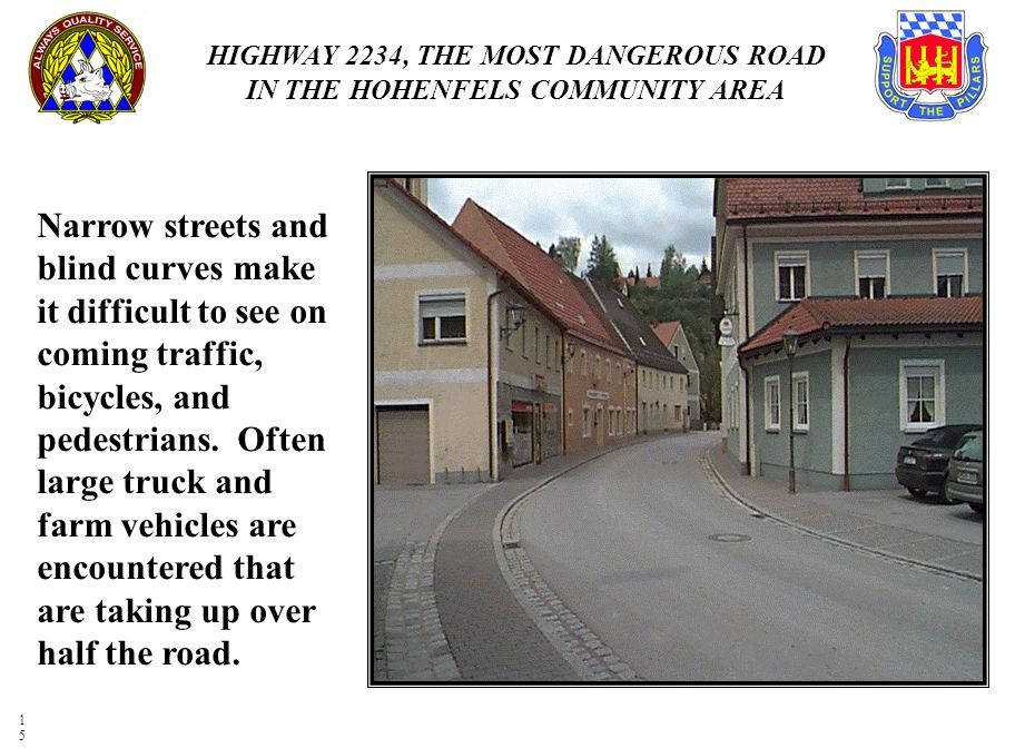 Narrow streets and blind curves make it difficult to see on coming traffic, bicycles, and pedestrians.