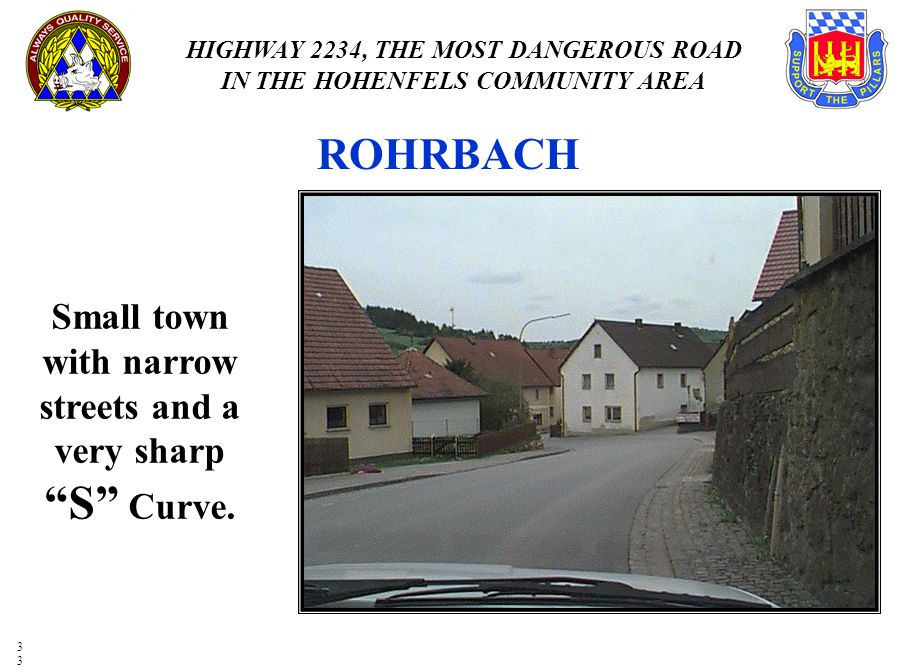 Small town with narrow streets and a very sharp S Curve.