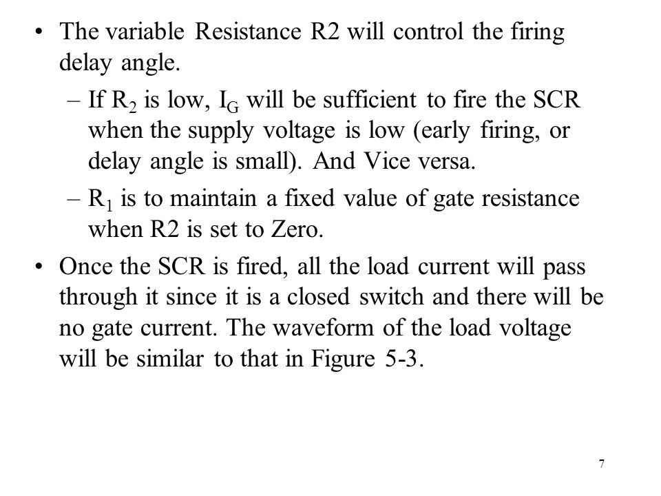 The variable Resistance R2 will control the firing delay angle.