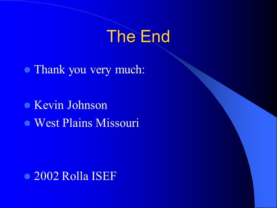 The End Thank you very much: Kevin Johnson West Plains Missouri
