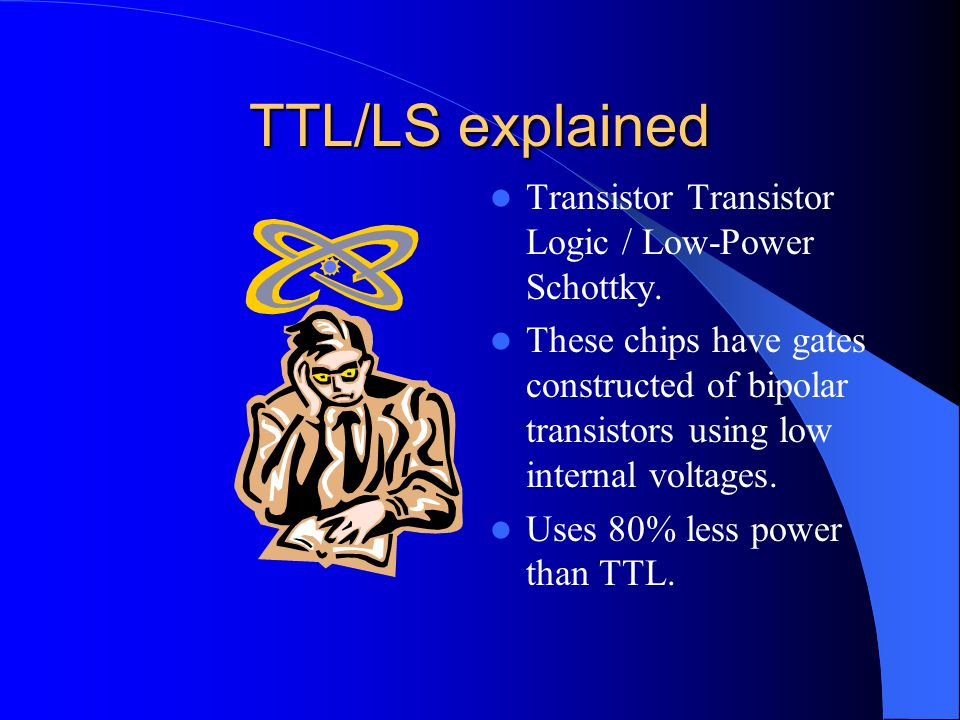 TTL/LS explained Transistor Transistor Logic / Low-Power Schottky.