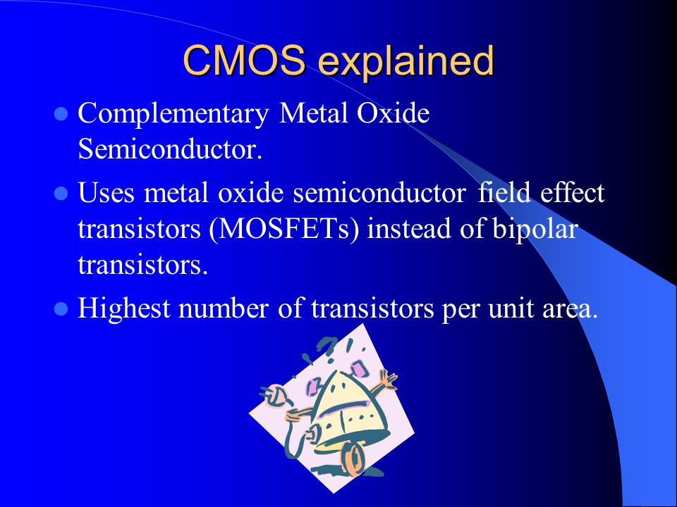 CMOS explained Complementary Metal Oxide Semiconductor.