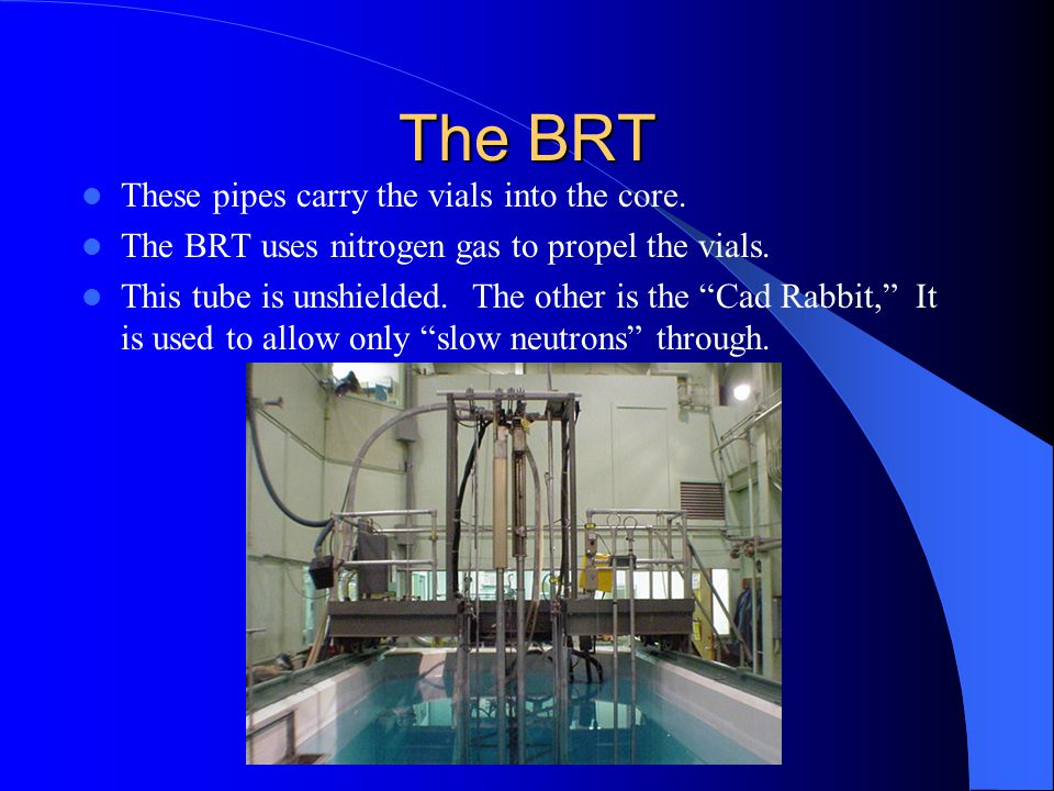 The BRT These pipes carry the vials into the core.