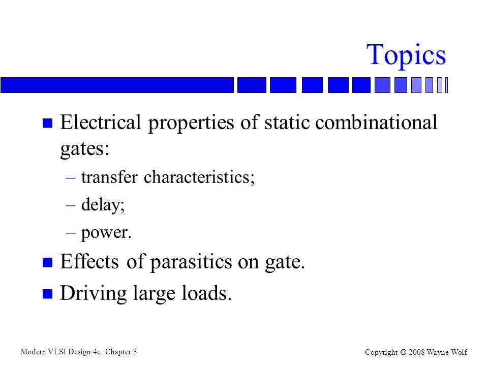 Topics Electrical properties of static combinational gates:
