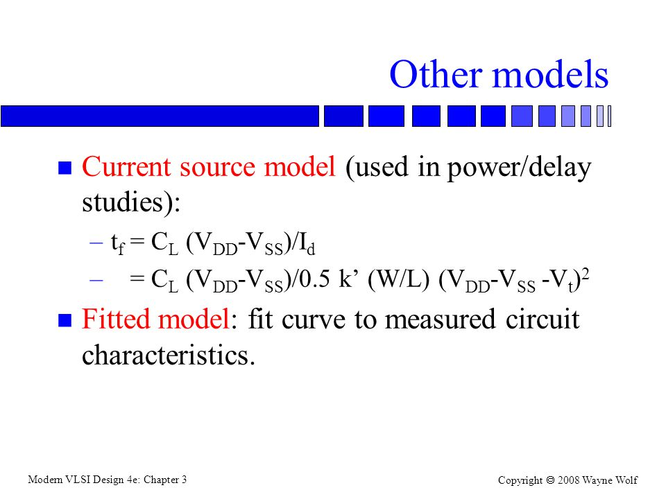 Other models Current source model (used in power/delay studies):
