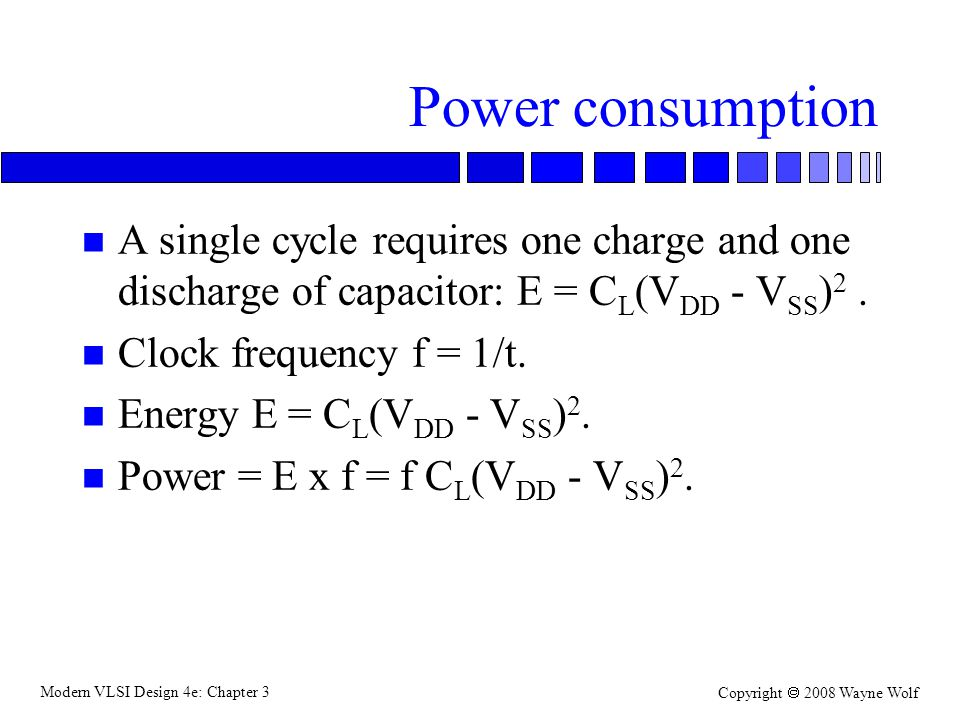 Power consumption A single cycle requires one charge and one discharge of capacitor: E = CL(VDD - VSS)2 .