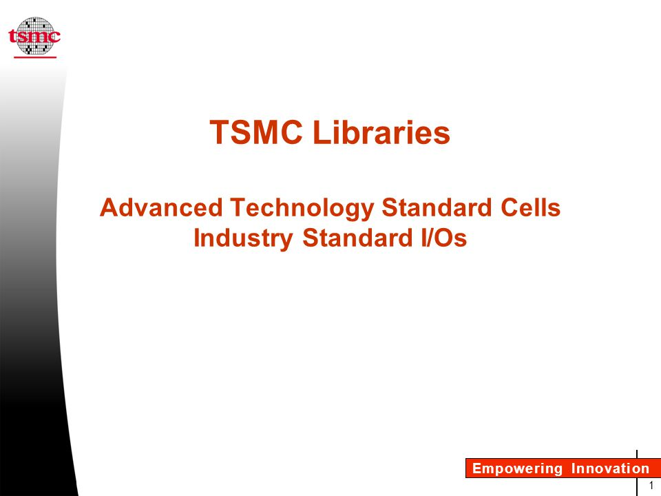TSMC Libraries Advanced Technology Standard Cells Industry Standard I/Os