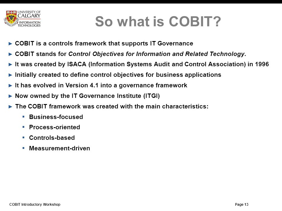 So what is COBIT COBIT is a controls framework that supports IT Governance.