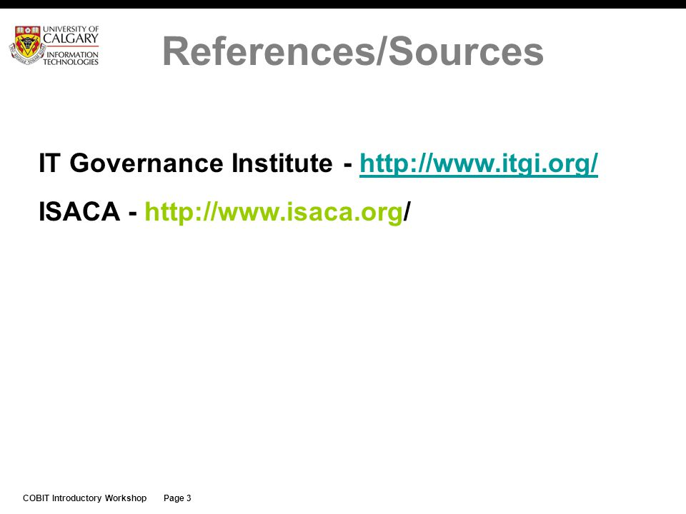 References/Sources IT Governance Institute - http://www.itgi.org/