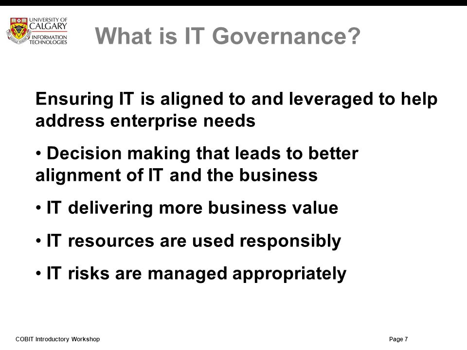 What is IT Governance Ensuring IT is aligned to and leveraged to help address enterprise needs.