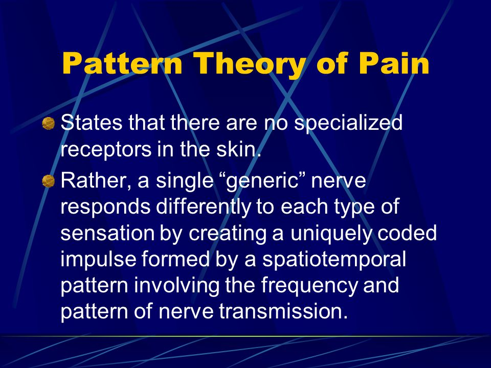 Pattern Theory of Pain States that there are no specialized receptors in the skin.