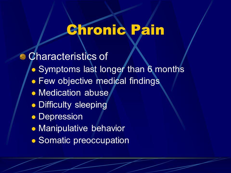 Chronic Pain Characteristics of Symptoms last longer than 6 months