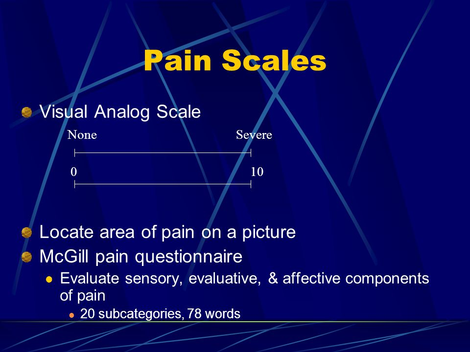 Pain Scales Visual Analog Scale Locate area of pain on a picture
