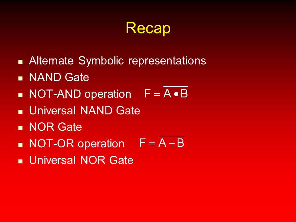 Recap Alternate Symbolic representations NAND Gate NOT-AND operation