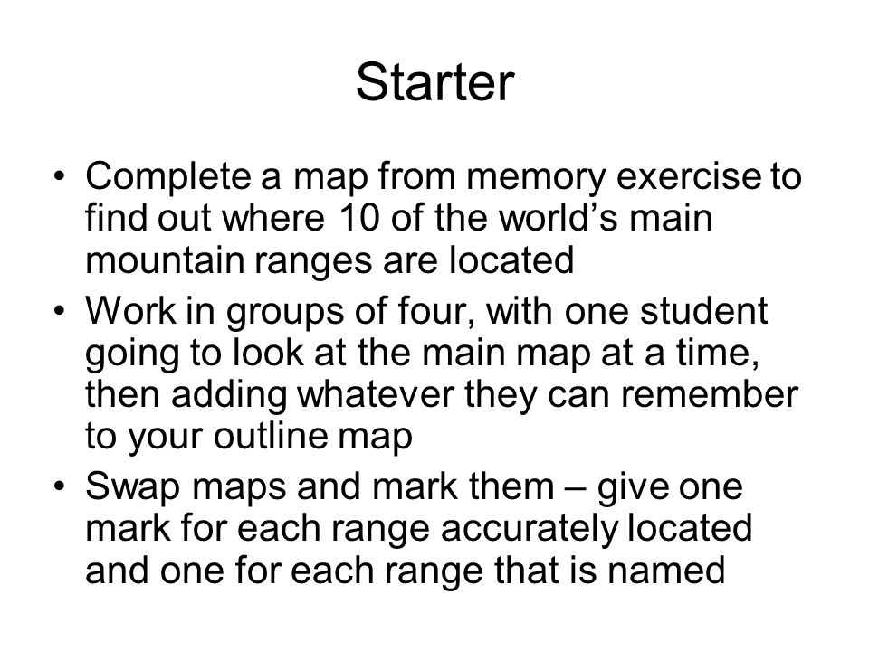 Starter Complete a map from memory exercise to find out where 10 of the world's main mountain ranges are located.