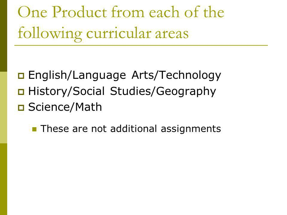 One Product from each of the following curricular areas
