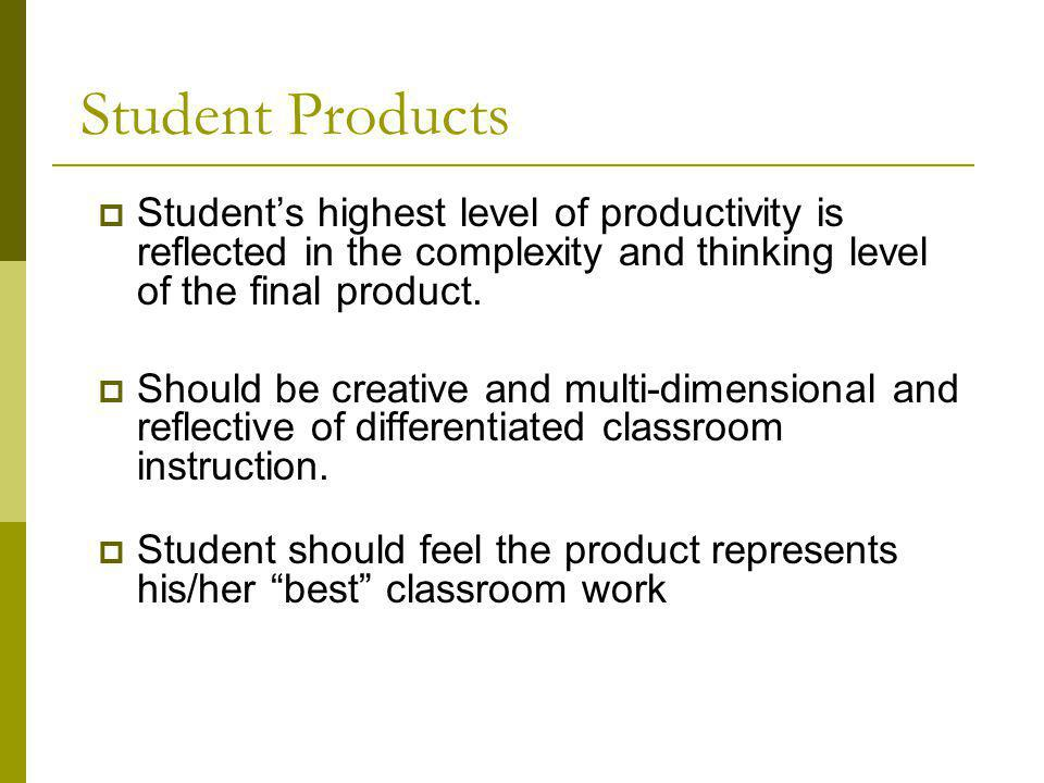 Student Products Student's highest level of productivity is reflected in the complexity and thinking level of the final product.