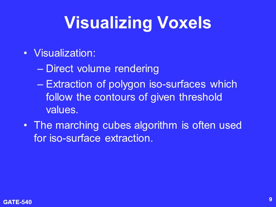 Visualizing Voxels Visualization: Direct volume rendering