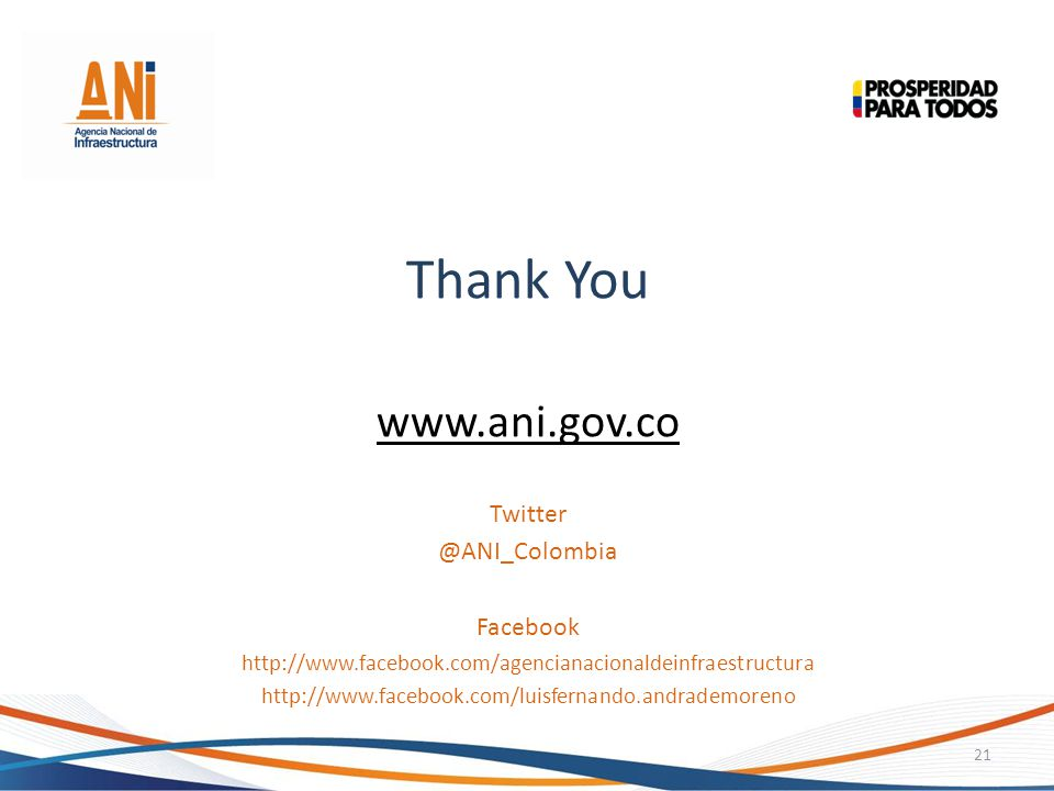 Thank You www.ani.gov.co Twitter @ANI_Colombia Facebook
