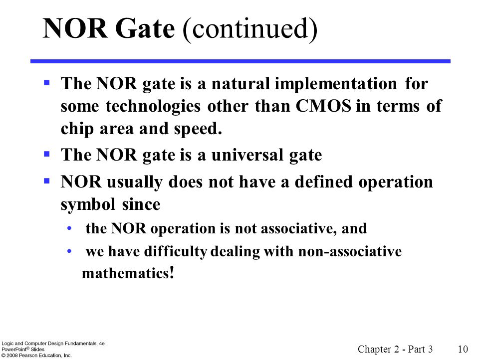 NOR Gate (continued) The NOR gate is a natural implementation for some technologies other than CMOS in terms of chip area and speed.